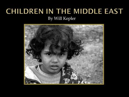 By Will Kepler United Arab Comparing….  1.5% of children are at work without pay  Usually they smuggle items across the border  Education is needed.