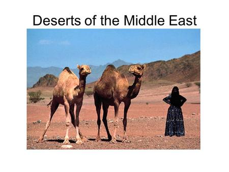 Deserts of the Middle East. GPS & E.Q. b. Describe how the deserts and rivers of the Middle East have affected population in terms of where people live,