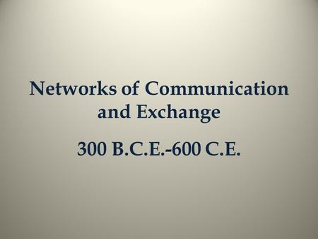 Networks of Communication and Exchange 300 B.C.E.-600 C.E.
