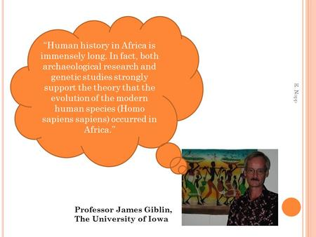"""Human history in Africa is immensely long. In fact, both archaeological research and genetic studies strongly support the theory that the evolution of."