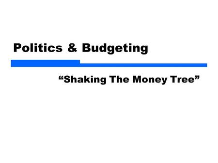 "Politics & Budgeting ""Shaking The Money Tree"". 2 Public Budgeting  Reform origins  Process  Executive budget  Budget cycle  Technique (Budget as."