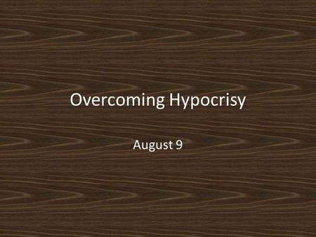 "Overcoming Hypocrisy August 9. Think About It … Why do some people object to ""organized religion""? Jesus confronted the hypocrisy of ""organized religion"""