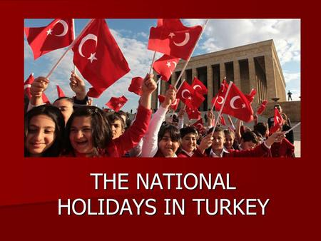 THE NATIONAL HOLIDAYS IN TURKEY