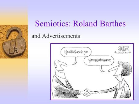 Semiotics: Roland Barthes and Advertisements. Outline  Major principles in semiotic readings  Sign systems: fashion as an example  Semiotic reading.
