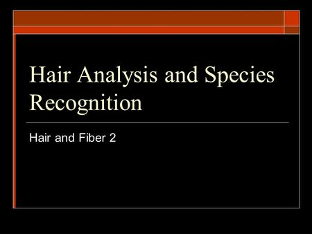 Hair Analysis and Species Recognition Hair and Fiber 2.