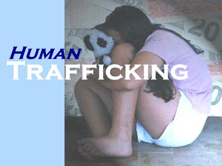 Human Trafficking. What is Human Trafficking?  Illegal transportation of people for forced labour, sex exploitation, forced marriages…  Distinct difference.
