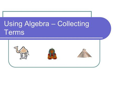 Using Algebra – Collecting Terms. Achbar the Egyptian is having great difficulty counting his camels! Can you help him?