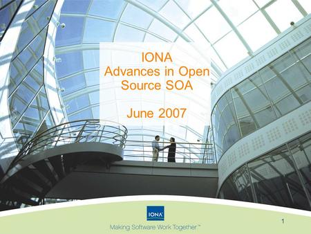 1 IONA Advances in Open Source SOA June 2007. 2 Agenda Background Open Source Strategy Open Source Product Line Open Source Community Q&A.