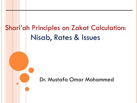 Nisab, Rates & Issues Shari'ah Principles on Zakat Calculation: