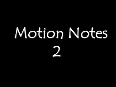 Motion Notes 2 Motion Notes 2. Distance, Speed and Time Speed = distance (in meters) (in m/s) time (in seconds) D TS 1)Dave walks 200 meters in 40 seconds.