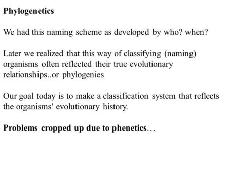 Phylogenetics We had this naming scheme as developed by who? when?