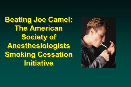 Beating Joe Camel: The American Society of Anesthesiologists Smoking Cessation Initiative.