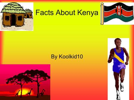 Facts About Kenya By Koolkid10 Were Is Kenya Kenya size is about 224,960 sq, People who live in Nairobi live in modern house's or apartments. In some.