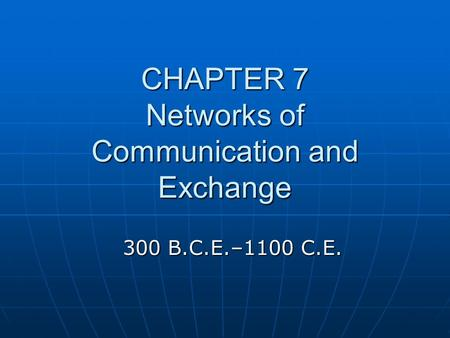 CHAPTER 7 Networks of Communication and Exchange 300 B.C.E.–1100 C.E.
