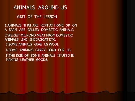 ANIMALS AROUND US GIST OF THE LESSON 1.ANIMALS THAT ARE KEPT AT HOME OR ON A FARM ARE CALLED DOMESTIC ANIMALS. 2.WE GET MILK AND MEAT FROM DOMESTIC ANIMALS.