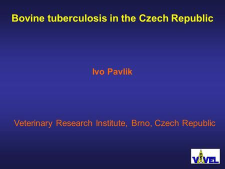 Bovine tuberculosis in the Czech Republic Veterinary Research Institute, Brno, Czech Republic Ivo Pavlik.