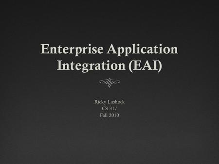 Enterprise Application Integration (EAI). Overview  What is EAI?  Advantages/Disadvantages  Problems  Software Options.