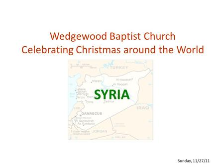 Wedgewood Baptist Church Celebrating Christmas around the World SYRIA Sunday, 11/27/11.