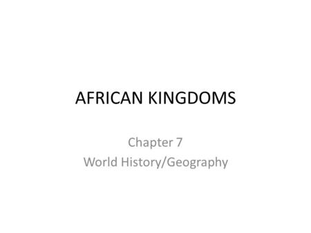 AFRICAN KINGDOMS Chapter 7 World History/Geography.