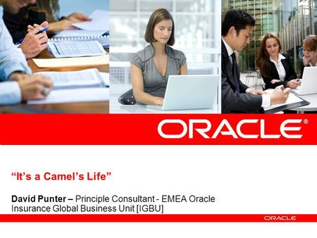 """It's a Camel's Life"" David Punter – Principle Consultant - EMEA Oracle Insurance Global Business Unit [IGBU]"