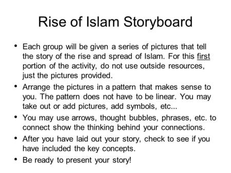 Rise of Islam Storyboard Each group will be given a series of pictures that tell the story of the rise and spread of Islam. For this first portion of the.