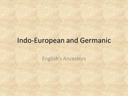 Indo-European and Germanic English's Ancestors. The Indo-European Language Families.