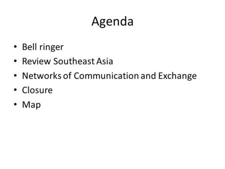 Agenda Bell ringer Review Southeast Asia Networks of Communication and Exchange Closure Map.