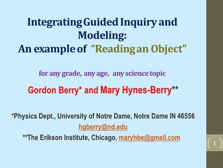 "Integrating Guided Inquiry and Modeling: An example of ""Reading an Object"" for any grade, any age, any science topic Gordon Berry* and Mary Hynes-Berry**"