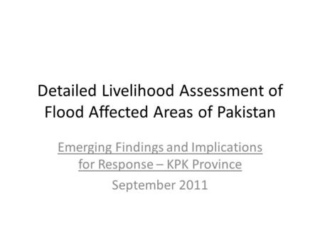 Detailed Livelihood Assessment of Flood Affected Areas of Pakistan Emerging Findings and Implications for Response – KPK Province September 2011.