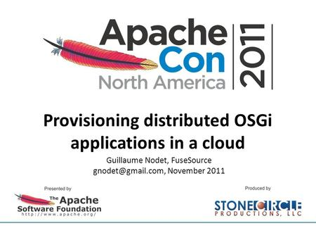 Provisioning distributed OSGi applications in a cloud Guillaume Nodet, FuseSource November 2011.