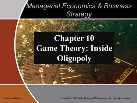 Copyright © 2010 by the McGraw-Hill Companies, Inc. All rights reserved. McGraw-Hill/Irwin Managerial Economics & Business Strategy Chapter 10 Game Theory: