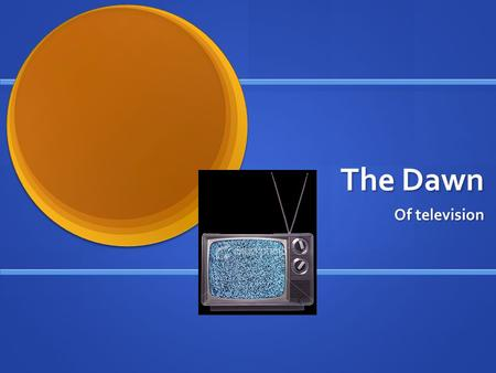 The Dawn Of television. Dawn of television Television technology actually was developed shortly after radio, in the 1920s. Television technology actually.