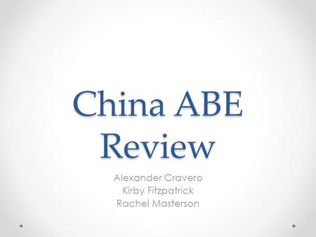China ABE Review Alexander Cravero Kirby Fitzpatrick Rachel Masterson.