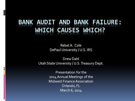 Rebel A. Cole DePaul University / U.S. IRS Drew Dahl Utah State University / U.S. Treasury Dept. Presentation for the 2014 Annual Meetings of the Midwest.