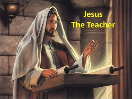 Jesus The Teacher. Capturing Hearts Unlearning Stuff Learning through Stories Jesus the Teacher.