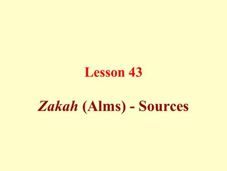 "Lesson 43 Zakah (Alms) - Sources. Zakah, the third pillar of Islam, is obligatory for every Muslim possessing a ""nisab"", the minimum unit that necessitates."