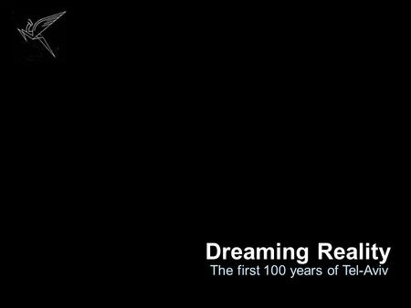 Dreaming Reality The first 100 years of Tel-Aviv.