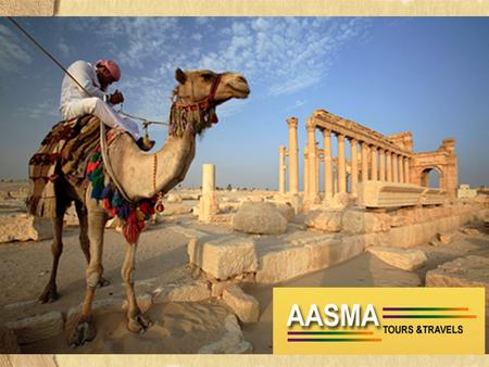 Aasma Tours & Travels Our very strong belief is the Guest's Satisfaction, without compromising in the services in this competitive market.
