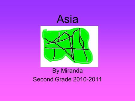 Asia By Miranda Second Grade 2010-2011. Description of Asia Location: Size: Climate: Source # 20 17,039,000 square miles. Eastern border 3 Countries Located.