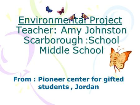 Environmental Project Teacher: Amy Johnston School: Scarborough Middle School Environmental Project Teacher: Amy Johnston School: Scarborough Middle School.