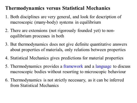 Thermodynamics versus Statistical Mechanics 1.Both disciplines are very general, and look for description of macroscopic (many-body) systems in equilibrium.
