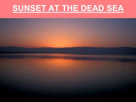 "SUNSET AT THE DEAD SEA. Mark 1:1 The beginning of the gospel of Jesus Christ, the Son of God. Very similar to: Gen. 1:1 ""In the beginning"" Gospel = Good."