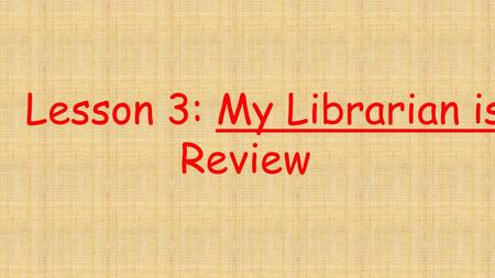 Lesson 3: My Librarian is a Camel Review. It is difficult for many Mongolian children to receive books because people living in the Mongolian deserts.