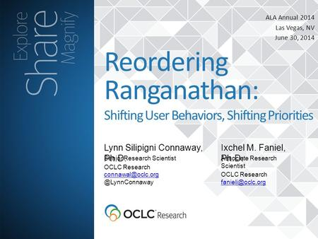 ALA Annual 2014 Las Vegas, NV June 30, 2014 Lynn Silipigni Connaway, Ph.D. Reordering Ranganathan: Shifting User Behaviors, Shifting Priorities Senior.