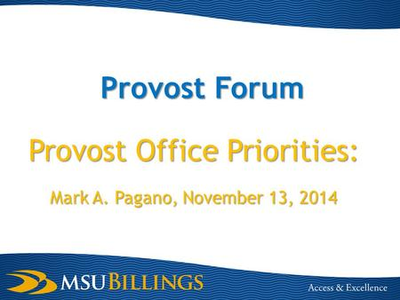 Provost Forum Provost Office Priorities: Mark A. Pagano, November 13, 2014.