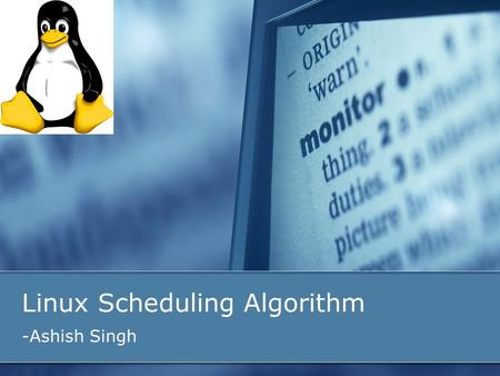 Linux Scheduling Algorithm -Ashish Singh. Introduction History and Background Linux Scheduling Modification in Linux Scheduling Results Conclusion References.