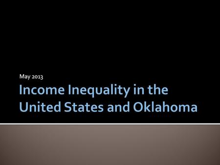 "May 2013. 2 Oklahoma = 8.0 Map credit: Center on Budget and Policy Priorities and Economic Policy Institute, ""Pulling Apart: A State-by-State Analysis."