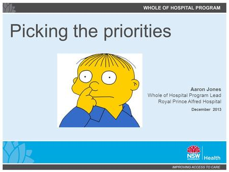 Aaron Jones Whole of Hospital Program Lead Royal Prince Alfred Hospital December 2013 Picking the priorities.