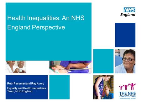 Health Inequalities: An NHS England Perspective Ruth Passman and Ray Avery Equality and Health Inequalities Team, NHS England.
