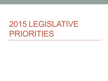 2015 LEGISLATIVE PRIORITIES. Important Dates October 29, 6-8pm, COB 5 th Street Thomas Jefferson Planning District Commission Regional Legislative Forum.